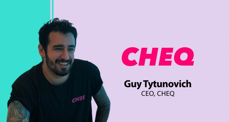 Interview with Guy Tytunovich, Founder and CEO at CHEQ