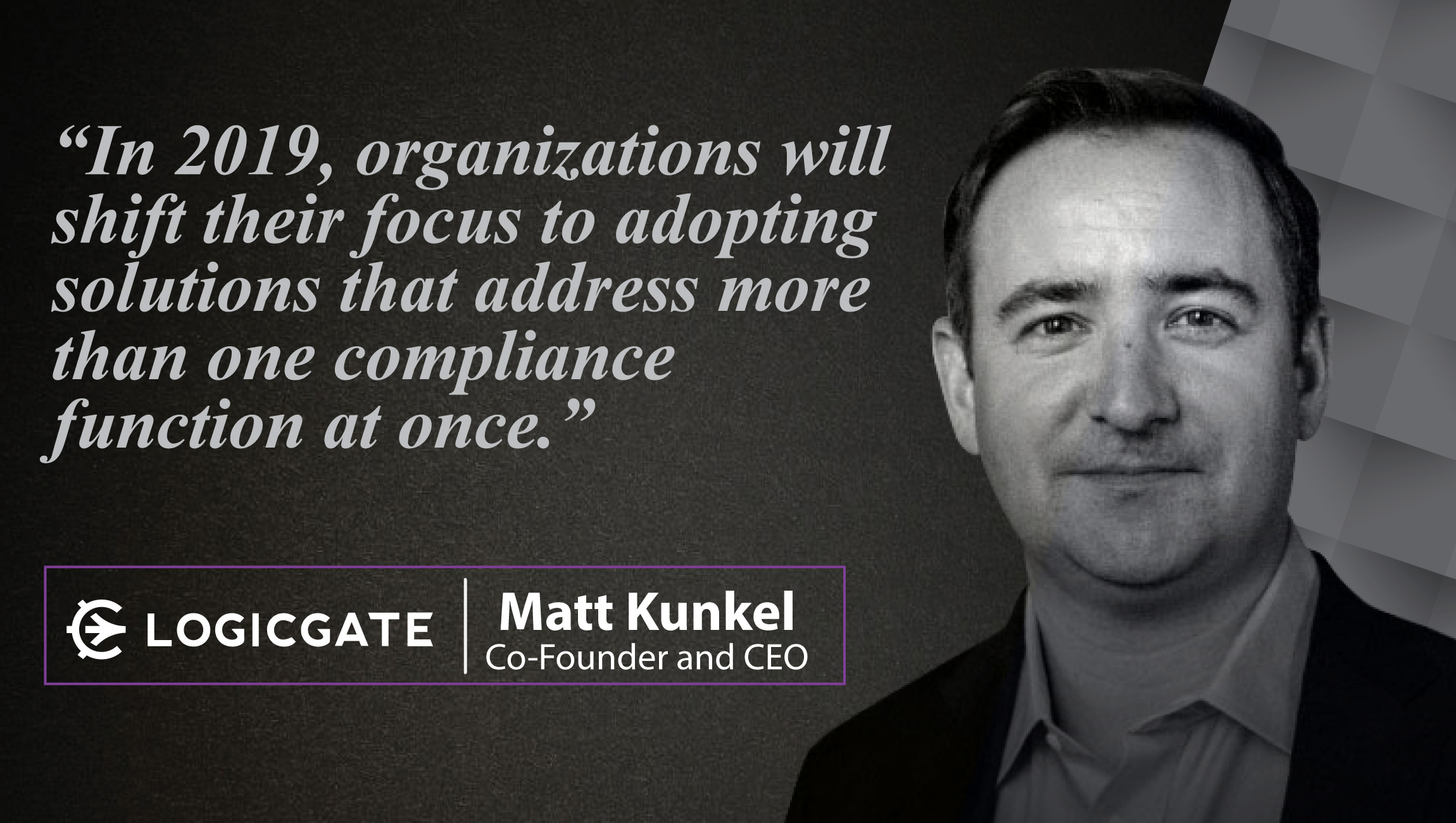Matt Kunkel, LogicGate co-founder and CEO