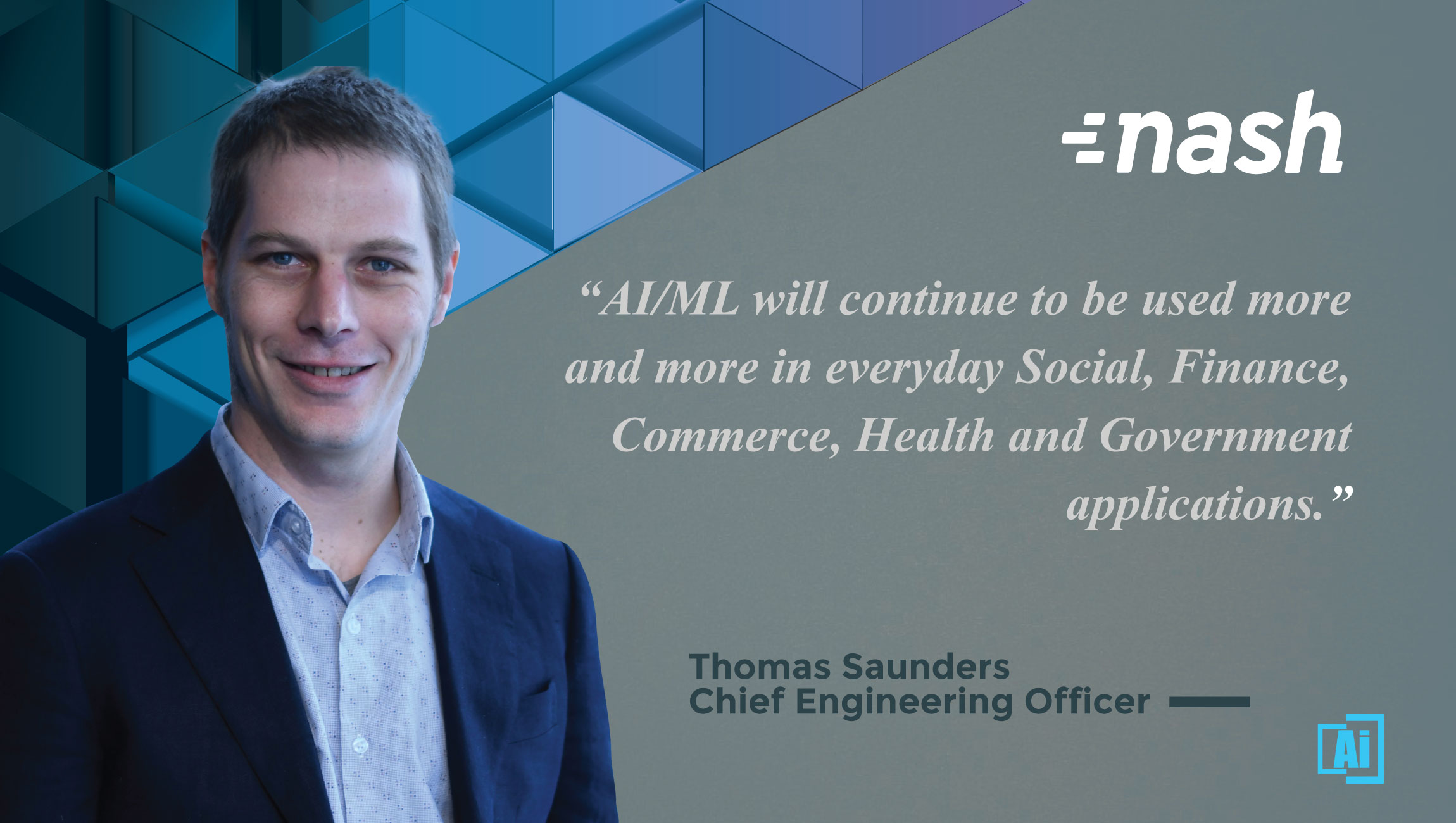 AiThority Interview with Thomas Saunders, Chief Engineering Officer at Nash