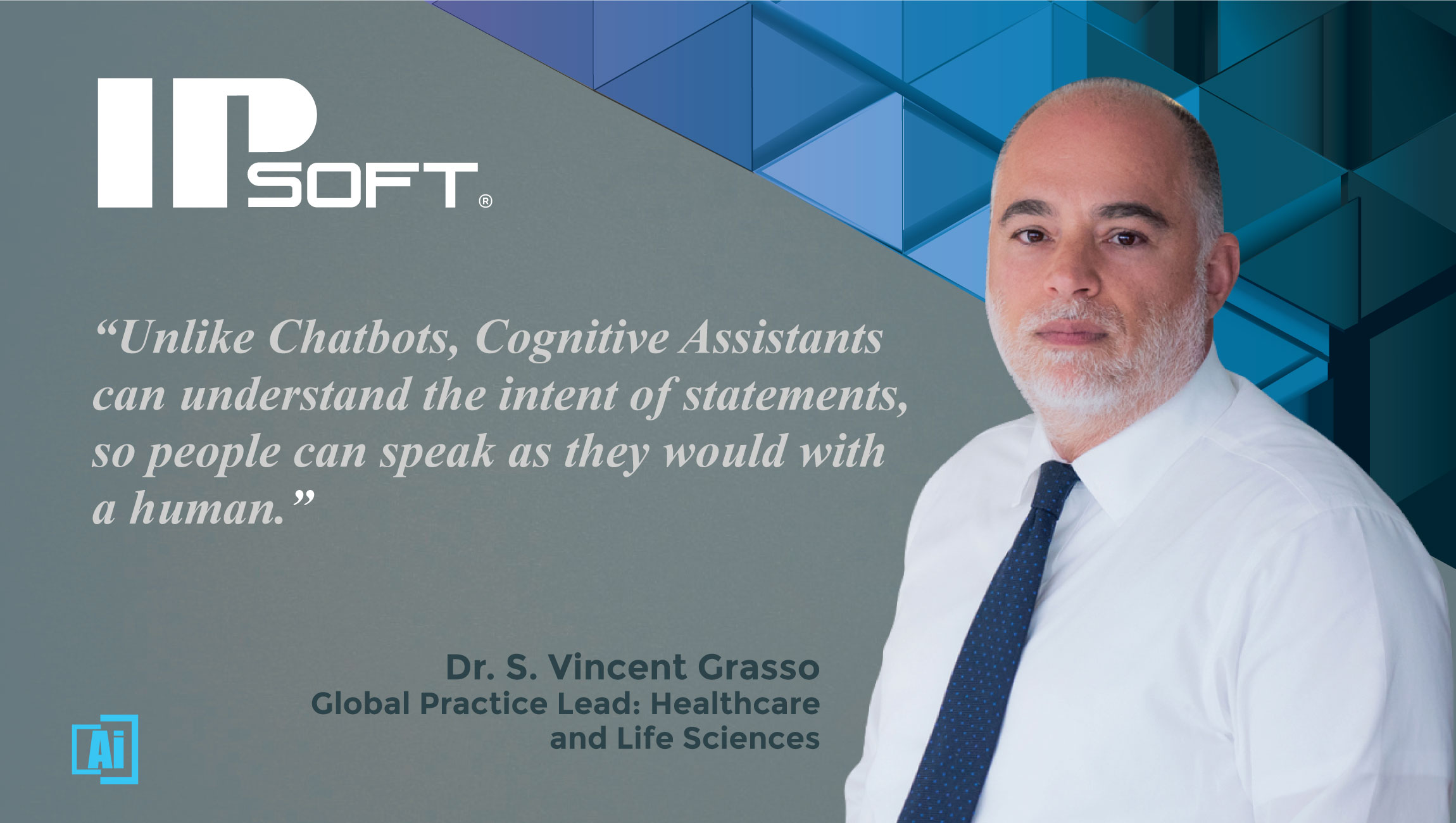 AiThority Interview with IPsoft's Dr. S. Vincent Grasso, Global Practice Lead- Healthcare- quotes- quotes