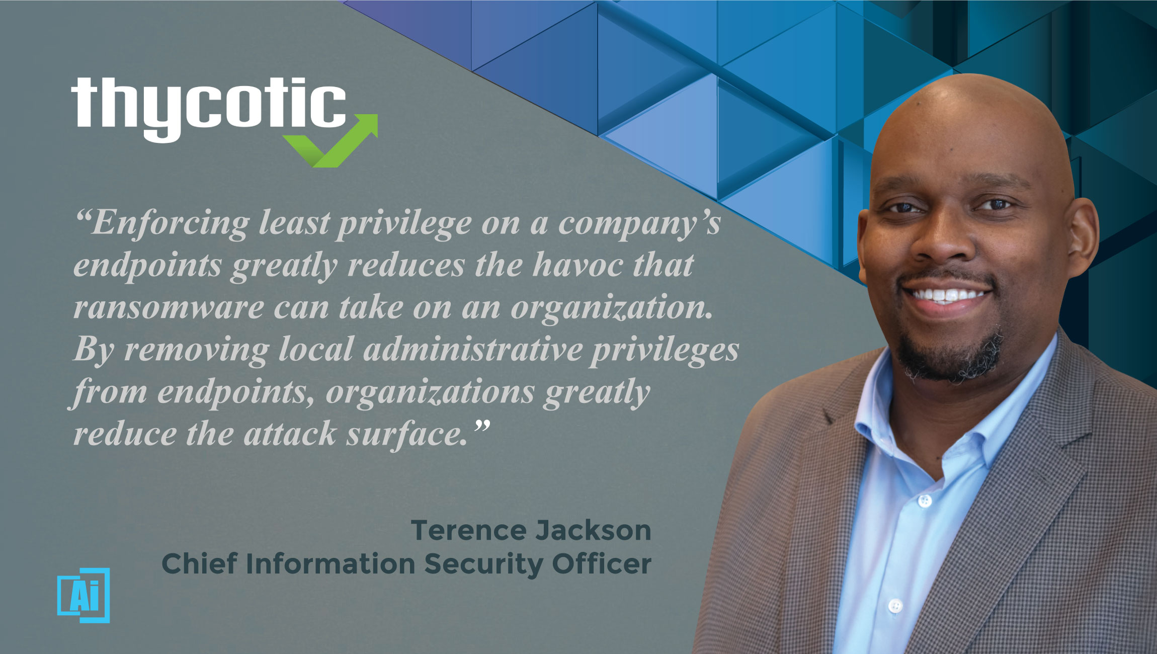 AiThority Interview With Terence Jackson, Chief Information Security Officer at Thycotic