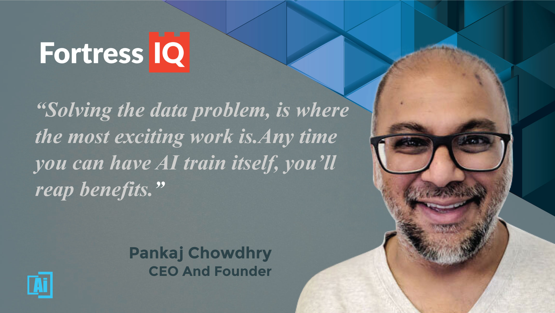 AiThority Interview With Pankaj Chowdhry, CEO and Founder at FortressIQ