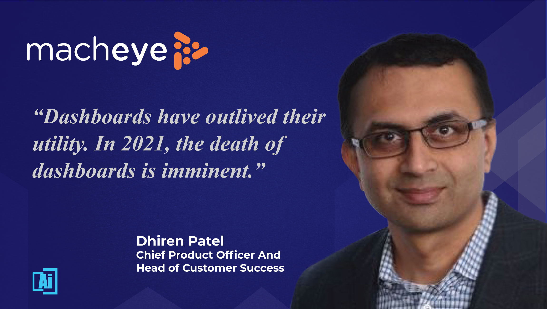 Predictions Series: Interview with Dhiren Patel, Chief Product Officer & Head of Customer Success at MachEye