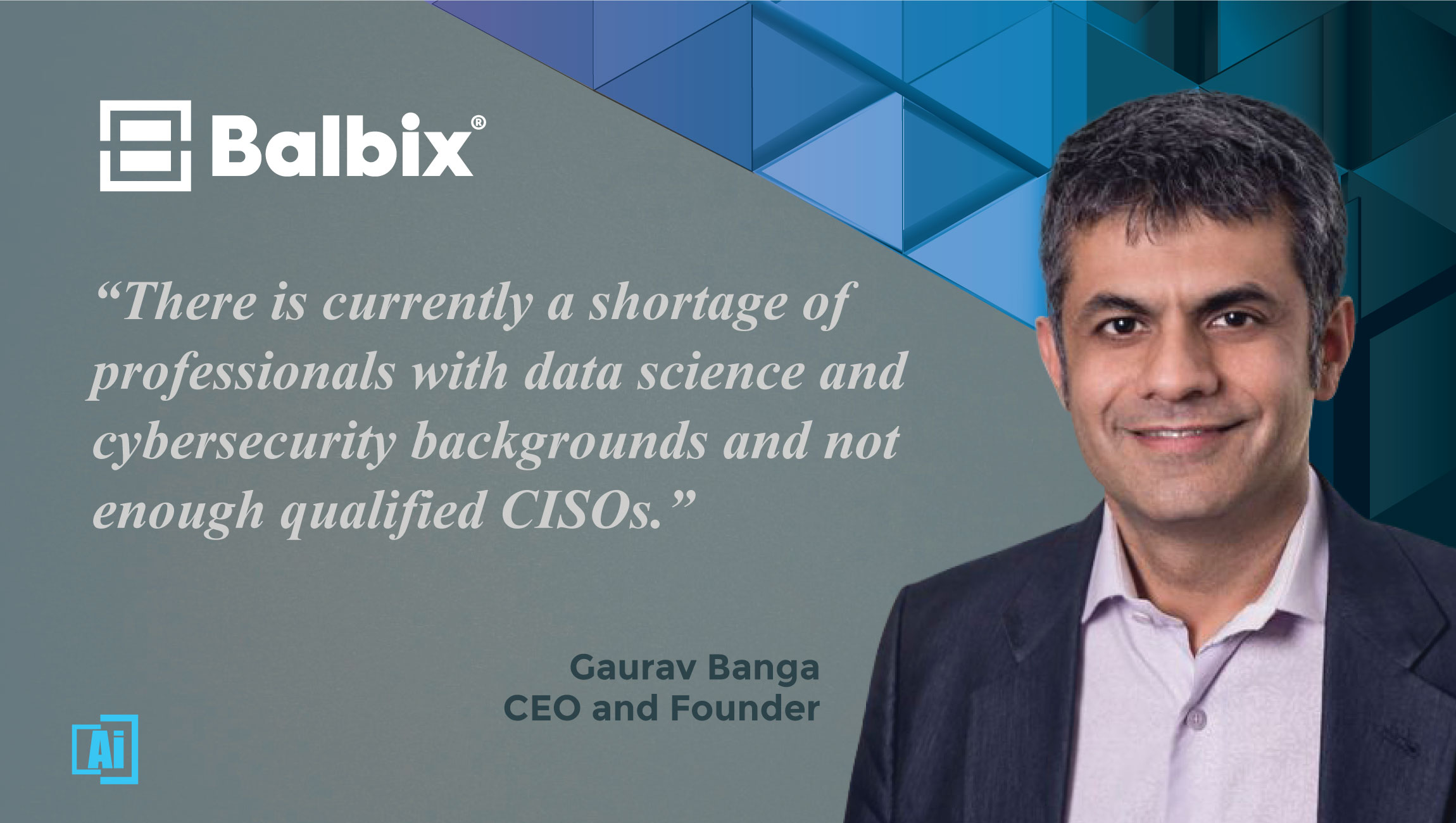 AiThority Interview with Gaurav Banga, CEO and Founder at Balbix