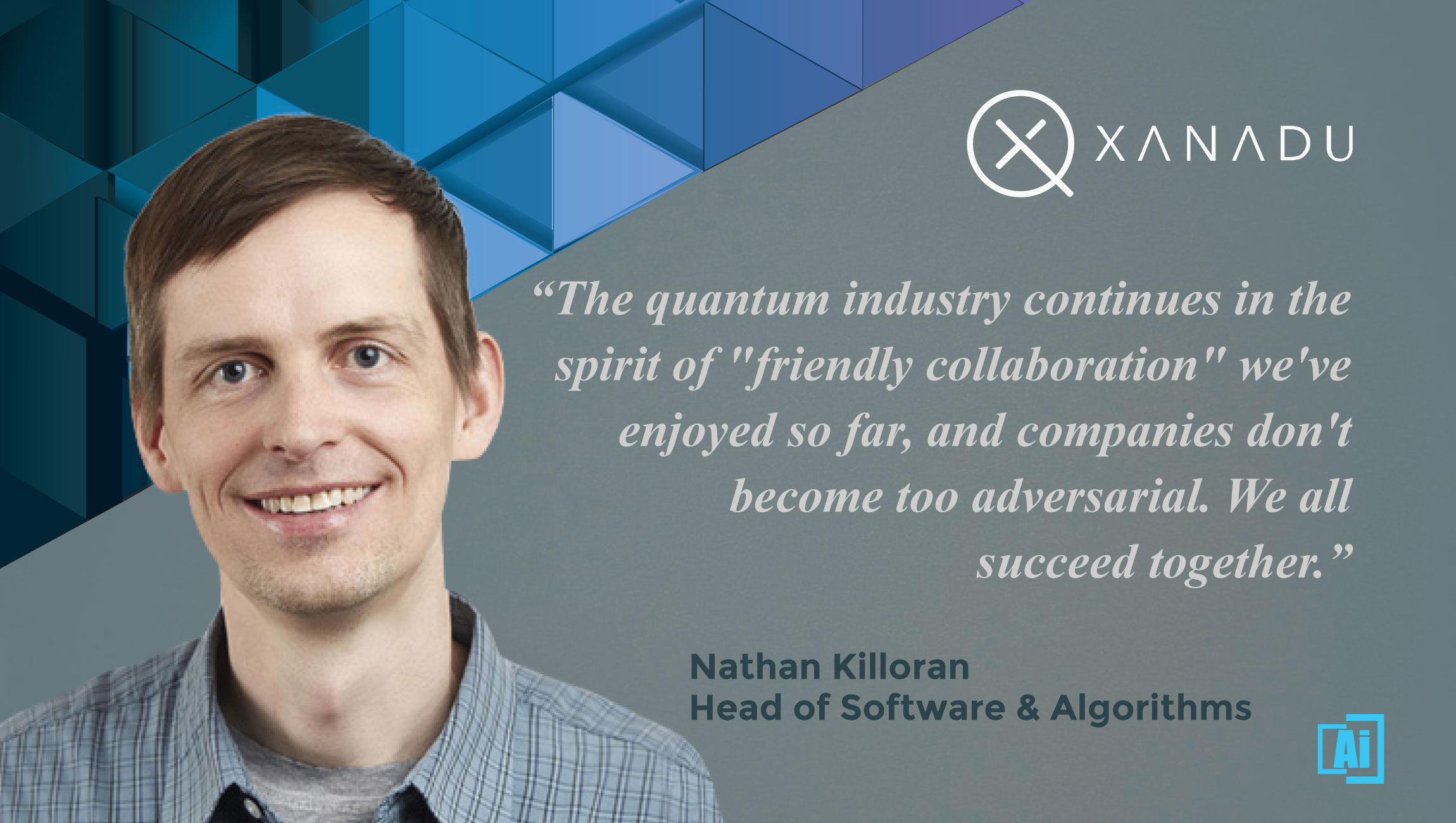 AiThority Interview with Nathan Killoran, Head of Software & Algorithms at Xanadu