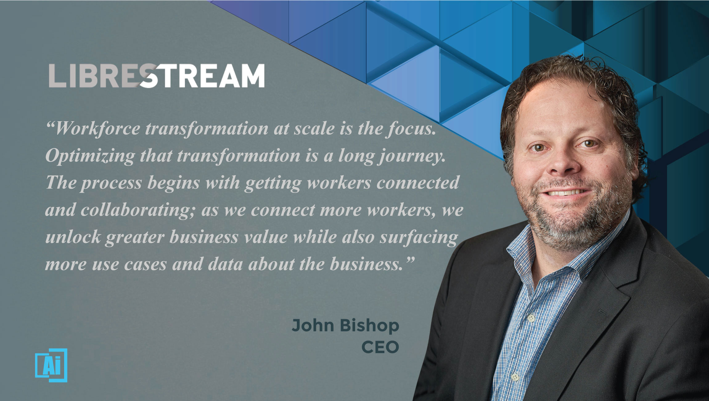 AiThority Interview with John Bishop, CEO at Librestream