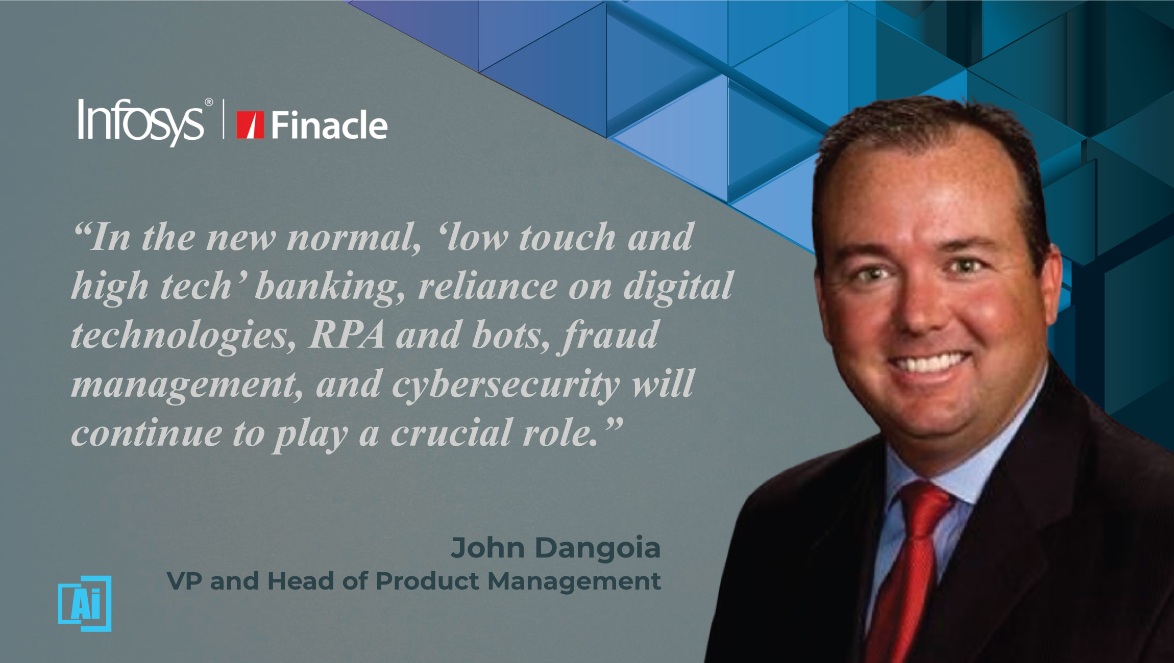 AiThority Interview with John Dangoia, VP Head of Product Management US and Europe at Infosys Finacle