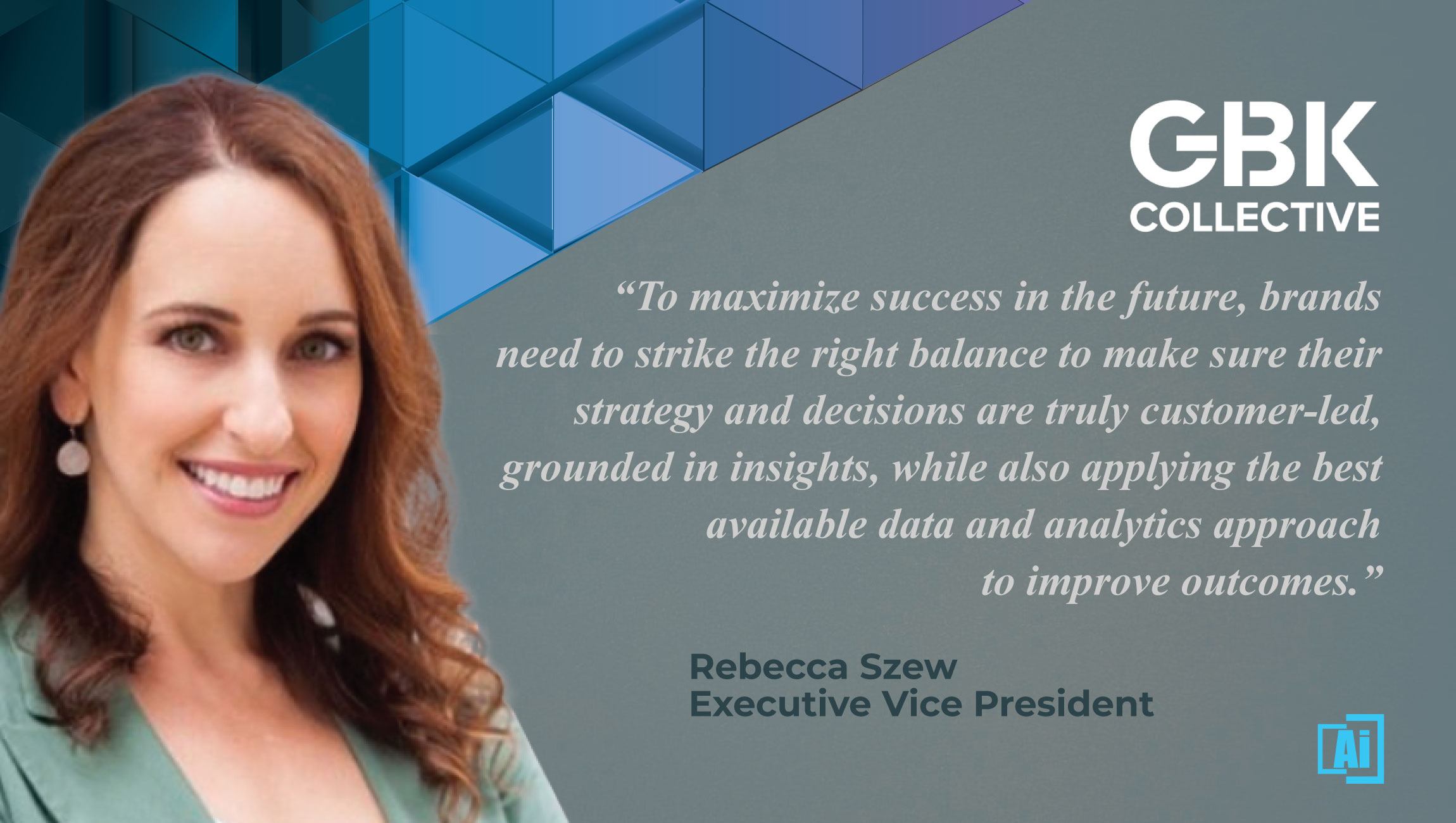 AiThority Interview with Rebecca Szew, EVP, Research & Insight at GBK Collective