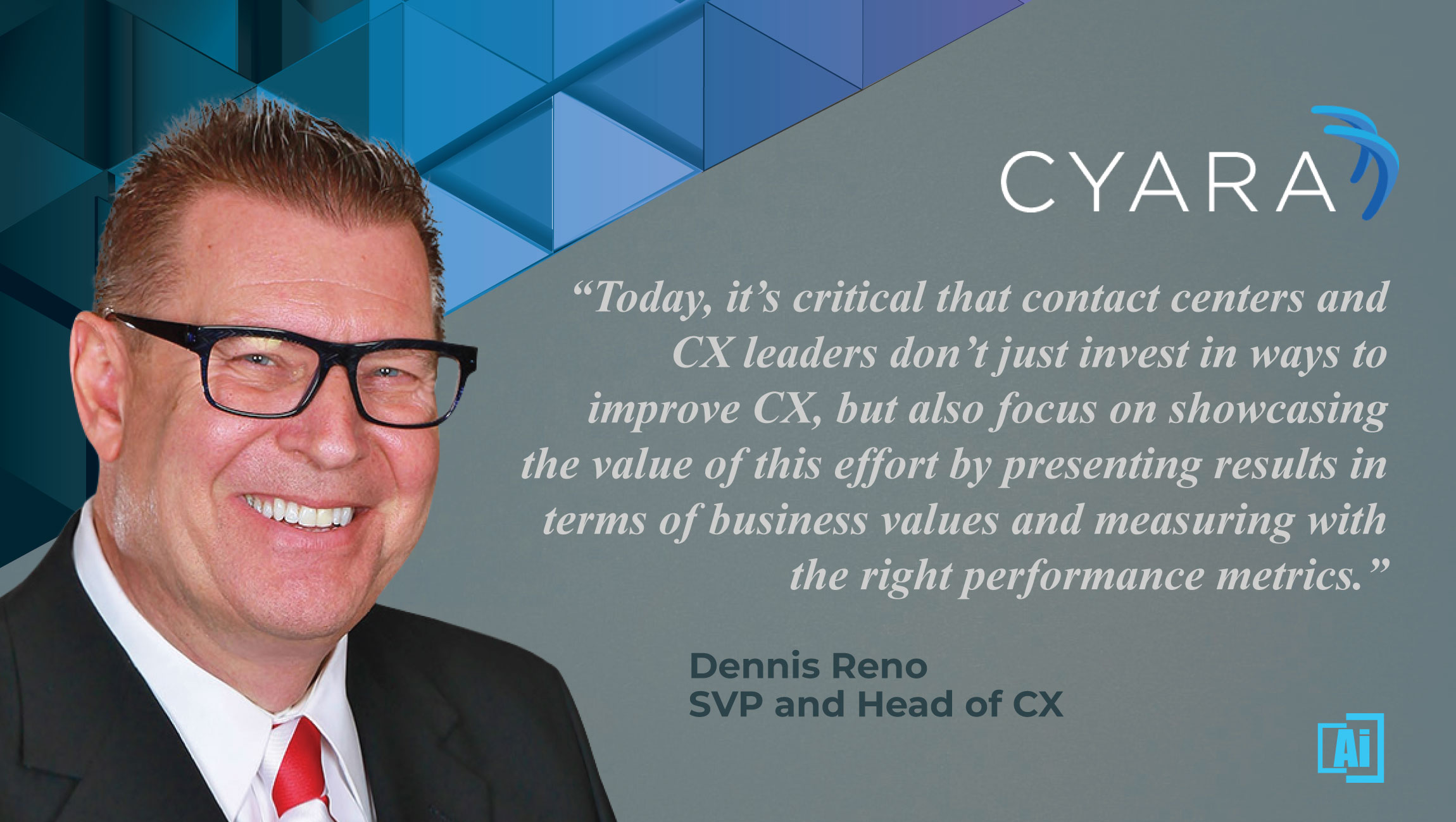 AiThority Interview with Dennis Reno, SVP and Head of CX at Cyara
