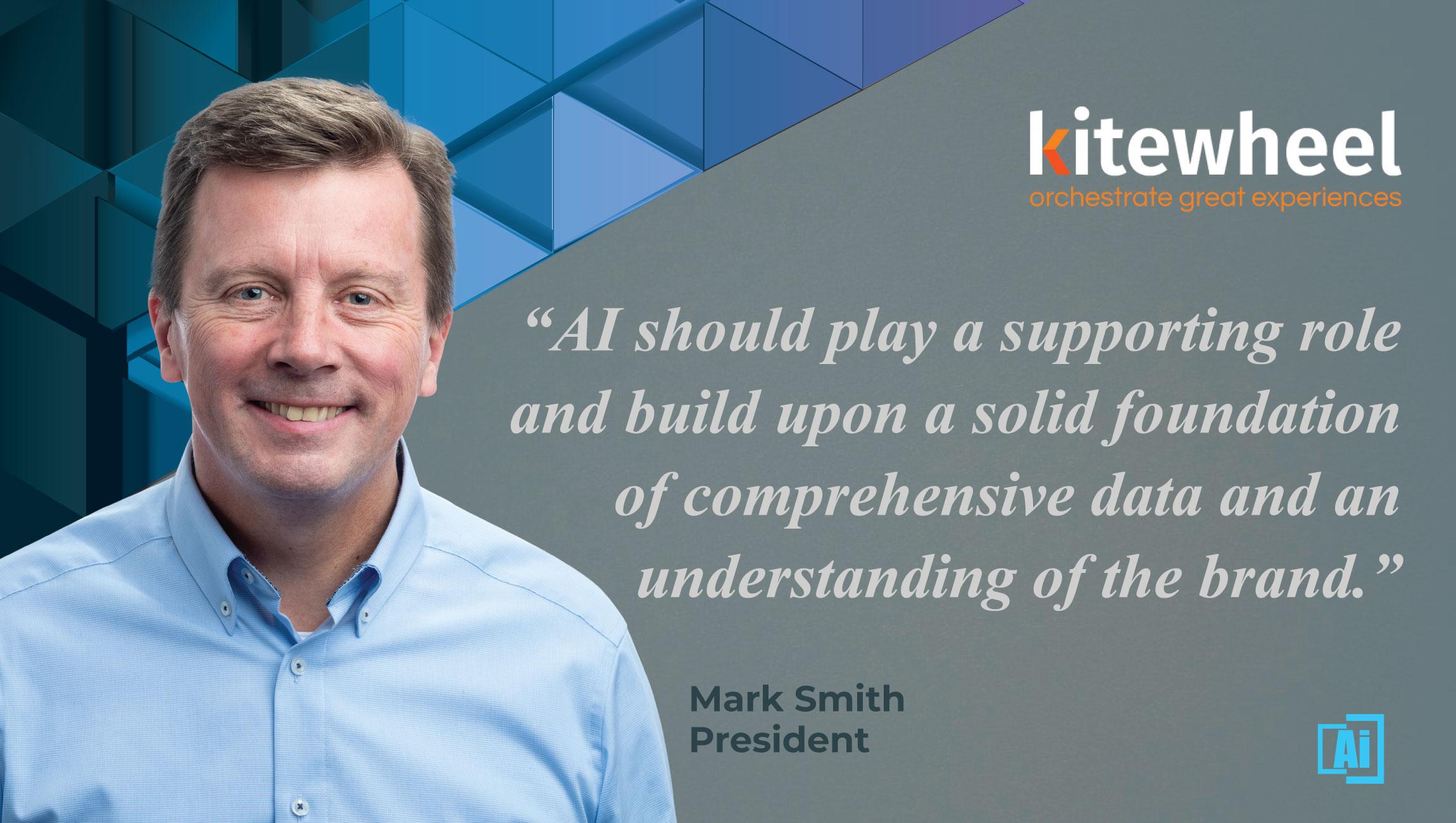 AiThority Interview with Mark Smith, President at Kitewheel