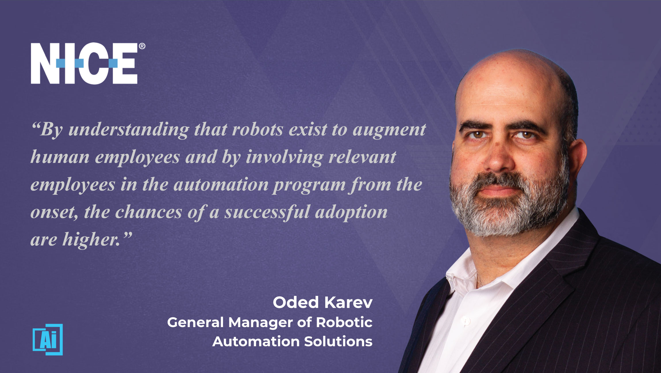 AiThority Interview with Oded Karev, General Manager of Robotics Process Automation at NICE