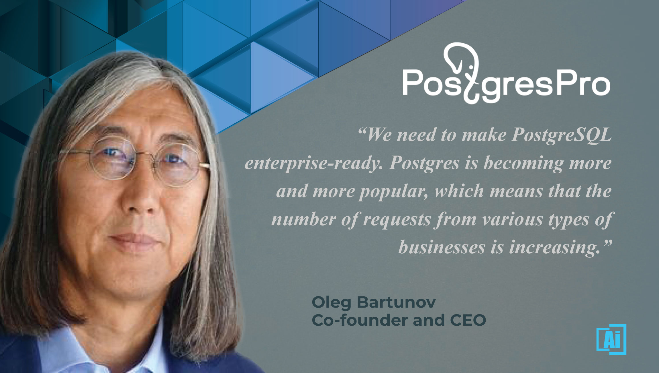 AiThority Interview with Oleg Bartunov, Co-founder and CEO at Postgres Professional