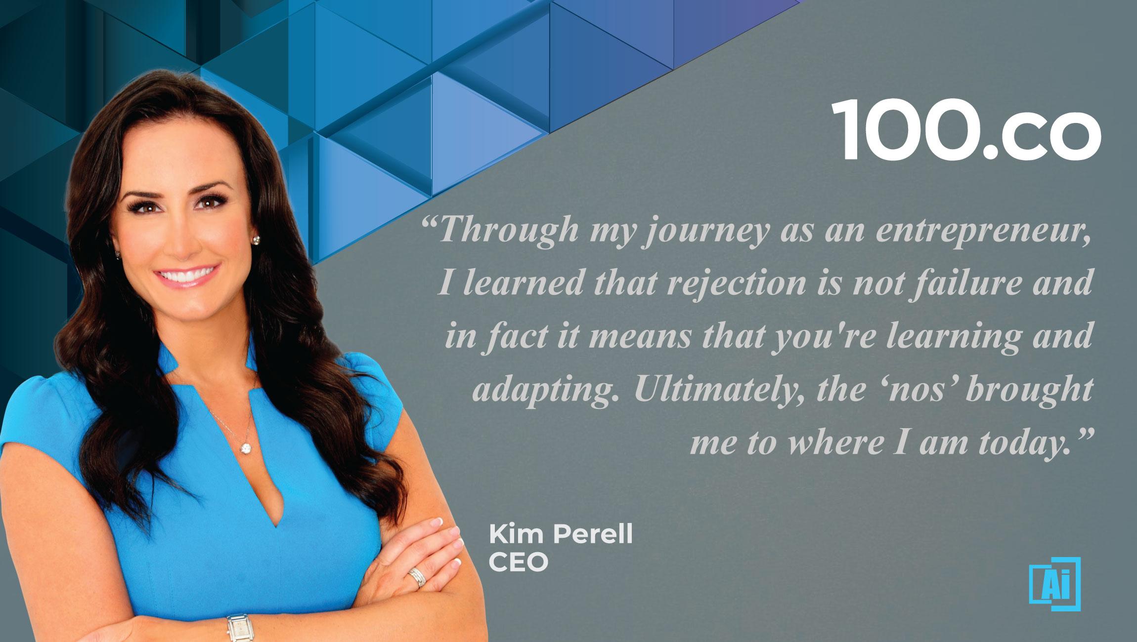 Kim Perell, CEO, 100.co